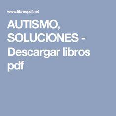 AUTISMO, SOLUCIONES - Descargar libros pdf