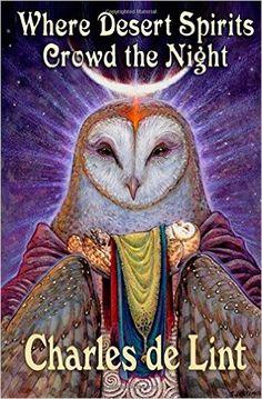 Where Desert Spirits Crowd the Night: Charles de Lint: 9780920623527: Books - Amazon.ca
