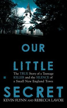 Our Little Secret: The True Story of a Teenager Killer and the Silence of a Small New England Town by Kevin Flynn