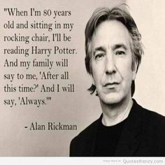 Severus Snape was always one of my favorite characters in the Harry Potter series. It saddened me this morning to hear to Alan Rickman's passing. Here are some of my favorite Snape quotes to remember him by. Rest in peace, Alan Rickman. I hope wands are at half staff today at Hogwarts. Snape was always …