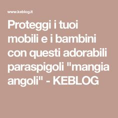 "Proteggi i tuoi mobili e i bambini con questi adorabili paraspigoli ""mangia angoli"" - KEBLOG"