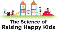Science Shows You How To Raise Happy Kids