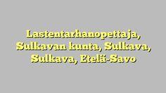 Lastentarhanopettaja, Sulkavan kunta, Sulkava, Sulkava, Etelä-Savo