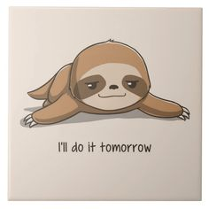 The sloth is my spirit animal.