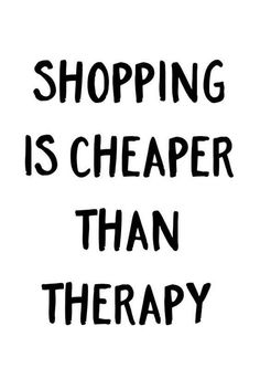 Shopping is cheaper than therapy. Motivacional Quotes, Girly Quotes, Best Quotes, Funny Quotes, Life Quotes, Fashion Words, Fashion Quotes, Online Shopping Quotes, Jewelry Quotes