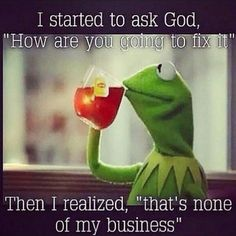 "I started to ask God, ""How are you going to fix it?"" Then I realized, 'that's none of my business"""