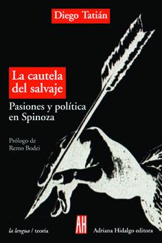Diego Tatián, La cautela del salvaje. Pasiones y política en Spinoza, ed. Adriana Hidalgo