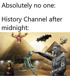 23 Dank 'History Channel at Night' Memes That Ridicule The Network's Programming in the Weirdest Way - Wow Gallery Best Memes, Dankest Memes, Funny Memes, Jokes, Comedy Memes, Funny Cute, Really Funny, Hilarious, History Memes