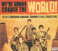 We're Gonna Change the World! The 60's Chicago Garage Sound of Quill Productions [LP] - Vinyl