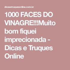 1000 FACES DO VINAGRE!!!Muito bom fiquei imprecionada - Dicas e Truques Online