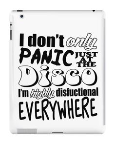Our I'm Highly Disfunctional Everywhere - Panic At The Disco iPad Case is available online now for just £9.99.    Fan of Panic! At The Disco? You'll love our I'm Highly Disfunctional Everywhere - Panic At The Disco iPad case, available for iPad, iPad Mini & iPad Air.    Material: Plastic, Production Method: Printed, Authenticity: Unofficial, Weight: 28g, Thickness: 12mm, Colour Sides: White, Compatible With: iPad 2 | iPad 3 | iPad 4 | iPad Air | iPad Mini | iPad Mini 2, Features: Slim fittin