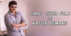 Finally The wait if over. chiru 150th film is confirmed. V V Vinayak is the director for Chiranjeevi's most awaited 150th film. Katthi remake is chiru 150th