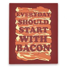 Everyday Should Start With Bacon Canvas Print #canvas #art #bacon #life #love #trendy #funny #decor #kitchen