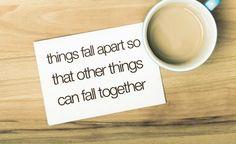 Things fall apart so...