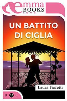 Sognando tra le Righe: UN BATTITO DI CIGLIA Laura Fioretti Recensione