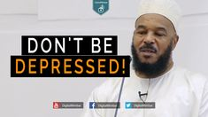 Don't Be Depressed! - Dr  Bilal Philips