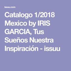 Catalogo 1/2018 Mexico by IRIS GARCIA, Tus Sueños Nuestra Inspiración - issuu