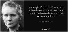 """Discover Marie Curie famous and rare quotes. Share Marie Curie quotations about science, self confidence and self esteem. """"Nothing in life is to be feared, it. Marie Curie, Favorite Quotes, Best Quotes, Life Quotes, Quality Quotes, Self Confidence, Self Esteem, Sentences, Quotations"""