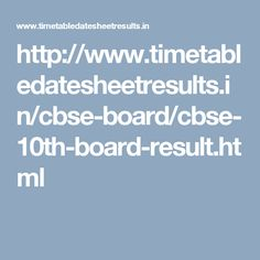 http://www.timetabledatesheetresults.in/cbse-board/cbse-10th-board-result.html