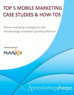 "eBook: ""MarketingSherpa's Top 5 Mobile Marketing Case Studies & How-tos"" will provide you with proven marketing strategies to take advantage of mobile marketing."