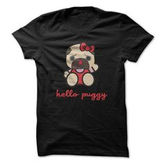 Hello Puggy T Shirt, Hoodie, Tee Shirts ==► Shopping Now!