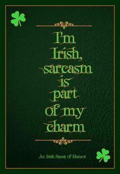 Irish Sarcasm... Irish Charm.
