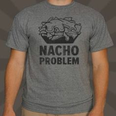 FUNNY NACHO PROBLEM MEN'S HEATHER GRAY T SHIRT CAMISETA S M L XL 2XL OR 3XL #unbranded #GraphicTee