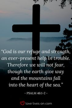 He is my refuge and strength.  Thank you, LORD.  All praise and honor and glory to You.    Amen.