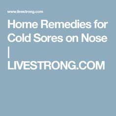 Home Remedies for Cold Sores on Nose | LIVESTRONG.COM