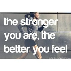 The stronger you are, the better you feel-I am in the best shape ever and I am going to be 70 on New Year's Eve.