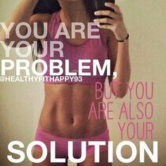 Only you can make the change. Fitness motivation