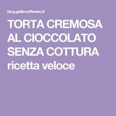 TORTA CREMOSA AL CIOCCOLATO SENZA COTTURA ricetta veloce