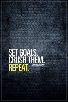 Set goals. Crush them. Repeat. Be a #goalcrusher www.gymquotes.co