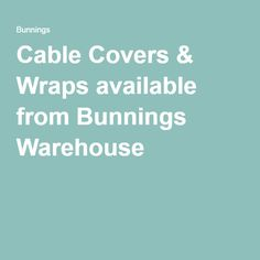Cable Covers & Wraps available from Bunnings Warehouse