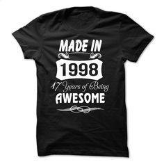 Made In 1998 – 17 Years Of Being Awesome T Shirt, Hoodie, Sweatshirts - teeshirt #hoodie #Tshirt