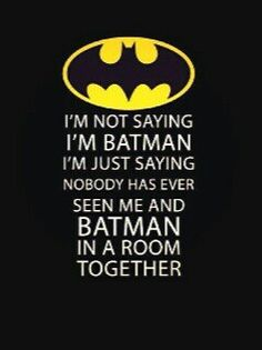 Im not saying not saying im batman