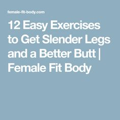 12 Easy Exercises to Get Slender Legs and a Better Butt | Female Fit Body