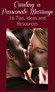 Creating a Passionate Marriage - 16 Tips, Ideas and Resources   Marriage tips   Marriage advice   Married life   Husbands and wives