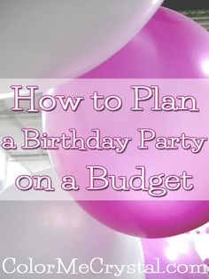 Plan a birthday party on a budget!  A few of my tips and a little creativity will have you on your way to a great party, tons of fun and many memories!