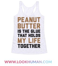 """Life is rough but at least you have fitness and peanut butter! Show off your appreciation for this protein snack with this """"Peanut Butter Is The Glue That Holds My Life Together"""" funny fitness design. Perfect for when you're trying to adult, peanut butter lovers, and making gains at the gym."""