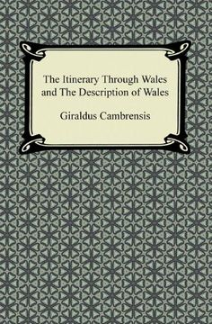 The Itinerary Through Wales and The Description of Wales by Giraldus Cambrensis. $3.19. Publisher: Digireads.com (May 15, 2012). 118 pages