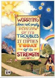 Worrying does how empty tomorrow of its troubles, it empties today of its strength.