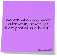 Don't Get Your Panties In A Bunch...haha its true