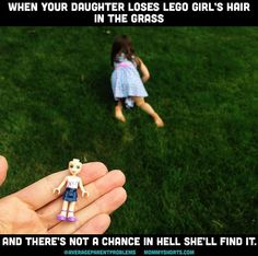 Every day, I think— how can I possibly find another average parent problem? And then Mazzy loses the hair of her Lego girl in the grass and and I know there's not a chance in hell she'll find it.