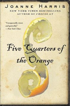 Five Quarters of the Orange by Joanne Harris --gripping read, one of the best novels I've ever read.