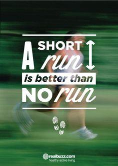 A short run is better than no run.