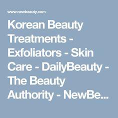 Korean Beauty Treatments    - Exfoliators    - Skin Care    - DailyBeauty -  The Beauty Authority - NewBeauty