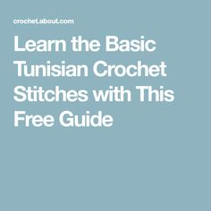 Learn the Basic Tunisian Crochet Stitches with This Free Guide