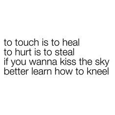 If you want to kiss the sky, better learn ow to kneel