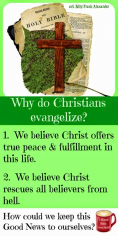 We evangelize because we care about people's earthly lives and we evangelize because we care about people's eternal lives. ~ click image and when it enlarges, click again to read this 1-minute devotion.